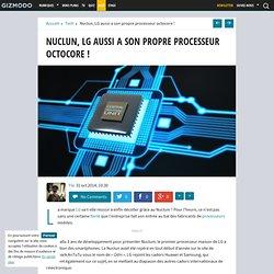 Nuclun, LG aussi a son propre processeur octocore !