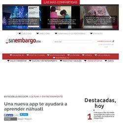 Una nueva app te ayudará a aprender náhuatl