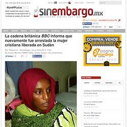 La cadena británica BBC informa que nuevamente fue arrestada la mujer cristiana liberada en Sudán