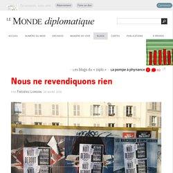 #NuitDebout : nous ne revendiquons rien, par Frédéric Lordon (Les blogs du Diplo, 29 mars 2016)