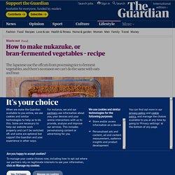 How to make nukazuke, or bran-fermented vegetables – recipe