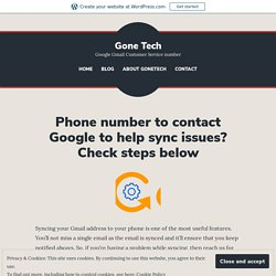 Phone number to contact Google to help sync issues? Check steps below – Gone Tech