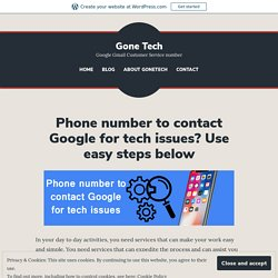 Phone number to contact Google for tech issues? Use easy steps below – Gone Tech