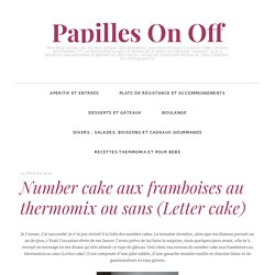 Number cake aux framboises au thermomix ou sans (Letter cake)