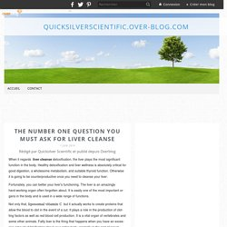 The Number One Question You Must Ask for Liver Cleanse - quicksilverscientific.over-blog.com