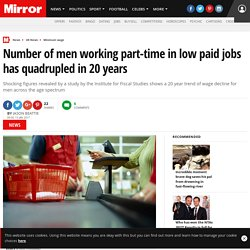 Number of men working part-time in low paid jobs has quadrupled in 20 years