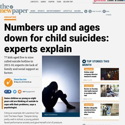 Numbers up and ages down for child suicides: experts explain, Latest Singapore News - The New Paper