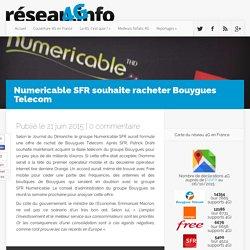 Numericable SFR souhaite racheter Bouygues Telecom