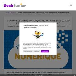 """""""J'explore le monde numérique"""" : 52 activités sans écrans pour développer ta culture numérique"""