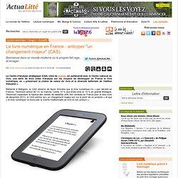 """Le livre numérique en France : anticiper """"un changement majeur"""" (CAS)"""