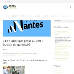 """Le numérique passe au vert"" (Article de Nantes.fr) - Green Lab Center"