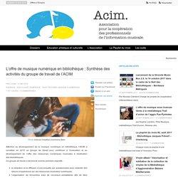 L'offre de musique numérique en bibliothèque : Synthèse des activités du groupe de travail de l'ACIM