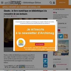 Les Ebooks sur Archimag : le livre numérique en bibliothèque à la rencontre de ses lecteurs