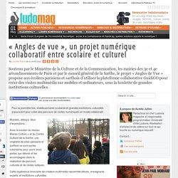 «Angles de vue», un projet numérique collaboratif entre scolaire et culturel