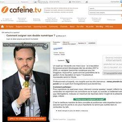 Comment soigner son double numérique ? - cafeine.tv, Le réseau des web-tv collaboratives de tous