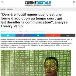 """""""Derrière l'outil numérique, c'est une forme d'addiction au temps court qui fait dérailler la communication"""", analyse Thierry Venin"""