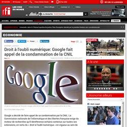 Droit à l'oubli numérique: Google fait appel de la condamnation de la CNIL - Economie