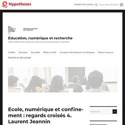 Ecole, numérique et confinement : regards croisés 4. Laurent Jeannin – Éducation, numérique et recherche