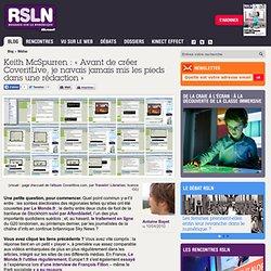 REGARDS SUR LE NUMERIQUE: Blog - Keith McSpurren : « Avant de créer CoveritLive, je n'avais jamais mis les pieds dans une rédaction » RSLNmag est édité par Microsoft et se consacre à l'analyse et au décryptage du monde numérique..