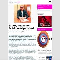 En 2016, Lens aura son Fab'lab numérique culturel