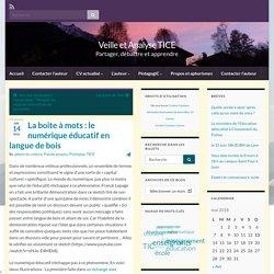 La boite à mots : le numérique éducatif en langue de bois – Veille et Analyse TICE
