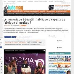 Le numérique éducatif : fabrique d'experts ou fabrique d'incultes ? - Ludovia Magazine