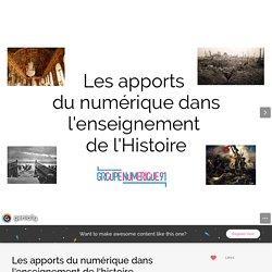 Les apports du numérique dans l'enseignement de l'histoire by nicolas.dhumez on Genial.ly
