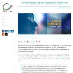 Identité numérique : risques & enjeux pour les entrepreneurs - C-Marketing