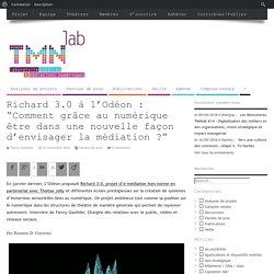 """Richard 3.0 à l'Odéon : """"Comment grâce au numérique être dans une nouvelle façon d'envisager la médiation ?"""""""