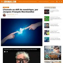 L'humain au défi du numérique, par Jacques-François Marchandise