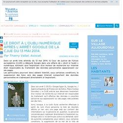Le droit à l'oubli numérique après l'arrêt Google de la CJUE du 13 mai 2014. Par Thierry Vallat, Avocat.