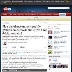 Plan de relance numérique : le gouvernement mise sur le très haut débit mutualisé