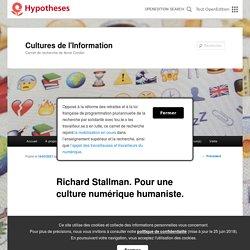 Richard Stallman. Pour une culture numérique humaniste.