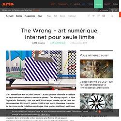 The Wrong – art numérique, Internet pour seule limite