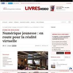 Livres Hebdo Avril 2017 Numérique jeunesse : en route pour la réalité virtuelle
