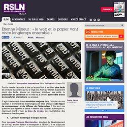 REGARDS SUR LE NUMERIQUE: Blog - Etienne Mineur : « le web et le papier vont vivre longtemps ensemble » RSLNmag est édité par Microsoft et se consacre à l'analyse et au décryptage du monde numérique..