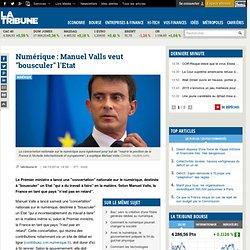 """Numérique : Manuel Valls veut """"bousculer"""" l'Etat"""