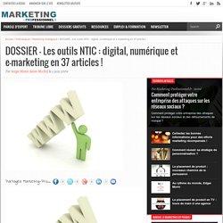 DOSSIER - Les outils NTIC : digital, numérique et e-marketing en 37 articles