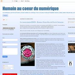 #BNFS : Bonnes Nouvelles de Fin de Semaine - Humain au cœur du numérique (2011 oct)
