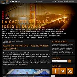 Accro au numérique ? Les nouvelles addictions... - La Gazette de Danièle : Des idées et des Arts...
