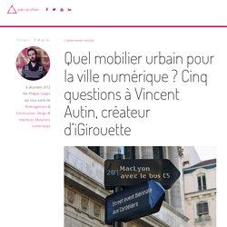 Quel mobilier urbain pour la ville numérique ? Cinq questions à Vincent Autin, créateur d'iGirouette