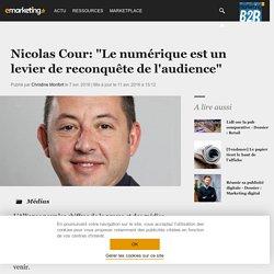Nicolas Cour : le numérique, levier de reconquête de l'audience