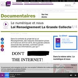 Le numérique et nous (4/4) : Loi Renseignement La Grande Collecte