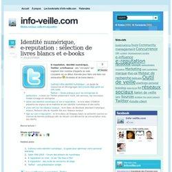 Identité numérique, e-reputation : sélection de livres blancs et e-books - Veille concurrentielle
