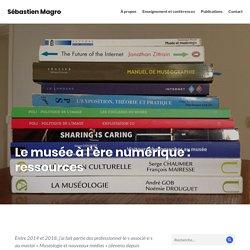 Le musée à l'ère numérique : ressources – Sébastien Magro
