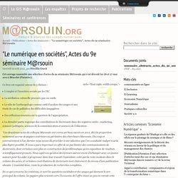 """""""Le numérique en sociétés"""", Actes du 9e séminaire M@rsouin"""