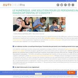 Le numérique, une solution pour les personnes avec handicap mental et cognitif ?