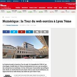 Numérique : la Tour du web ouvrira à Lyon 7ème
