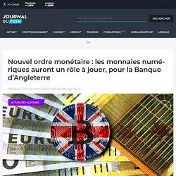 Nouvel ordre monétaire : les monnaies numériques auront un rôle à jouer, pour la Banque d'Angleterre - Journal du Coin