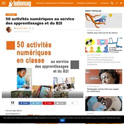 50 activités numériques au service des apprentissages et du B2i – Ludovia Magazine